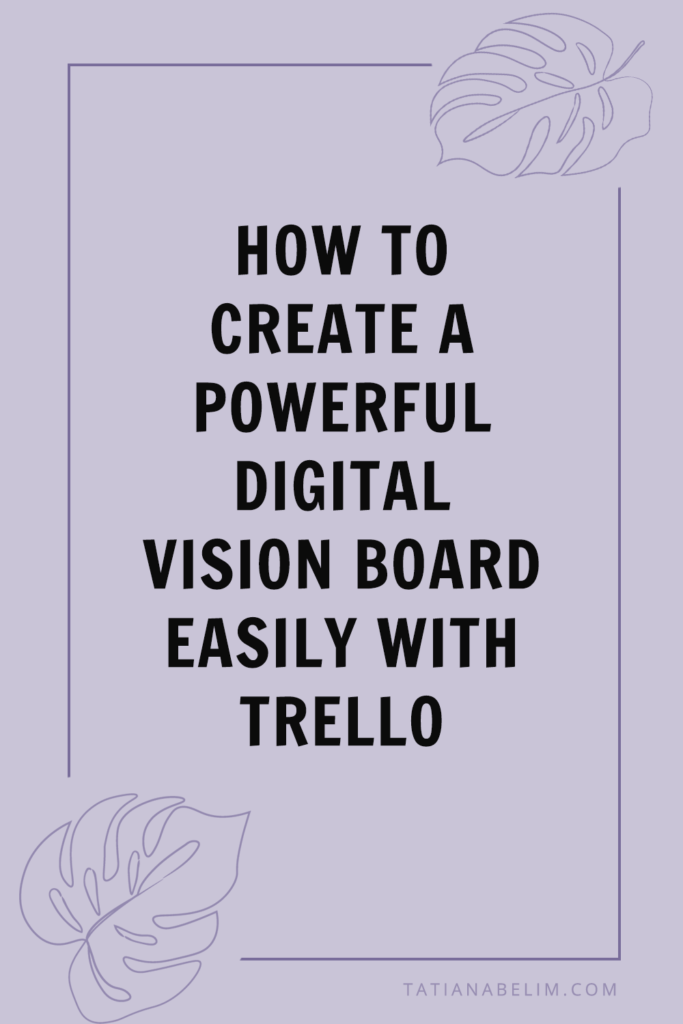 How to Create A Powerful Digital Vision Board Easily With Trello   Tatiana Belim