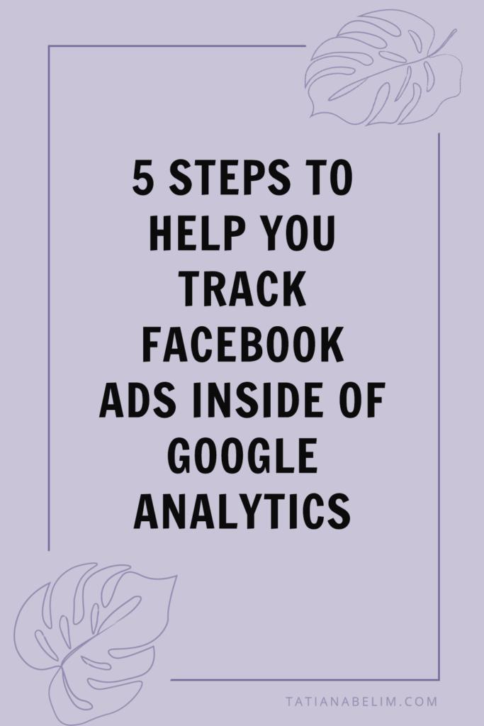 5 Steps To Help You Track Facebook Ads Inside Of Google Analytics   Tatiana Belim