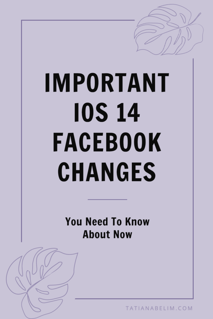 Important iOS 14 Facebook Changes You Need To Know About Now   Tatiana Belim