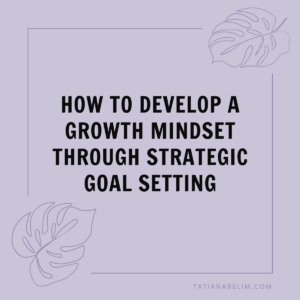 How-To-Develop-A-Growth-Mindset-Through-Strategic-Goal-Setting